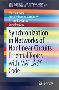 Synchronization in Networks of Nonlinear Circuits, Mattia Frasca, Lucia Valentina Gambuzza, Arturo Buscarino, Luigi Fortuna