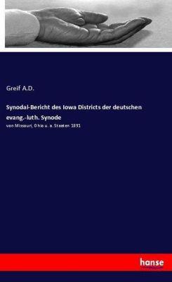 Synodal-Bericht des Iowa Districts der deutschen evang.-luth. Synode, Greif A.D.