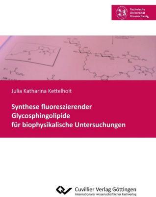 Synthese fluoreszierender Glycosphingolipide für biophysikalische Untersuchungen - Julia Katharina Kettelhoit |
