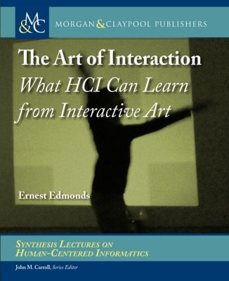 Synthesis Lectures on Human-Centered Informatics: The Art of Interaction, Ernest Edmonds