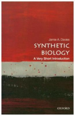 Synthetic Biology: A Very Short Introduction, Jamie A. Davies