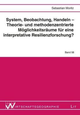 System, Beobachtung, Handeln - Theorie- und methodenzentrierte Möglichkeitsräume für eine interpretative Resilienzforsch, Sebastian Moritz