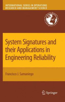 System Signatures and their Applications in Engineering Reliability, Francisco J. Samaniego