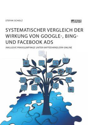 Systematischer Vergleich der Wirkung von Google-, Bing- und Facebook Ads, Stefan Scholz
