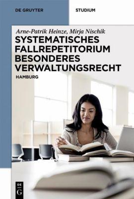 Systematisches Fallrepetitorium Besonderes Verwaltungsrecht, Arne-Patrik Heinze, Mirja Nischik