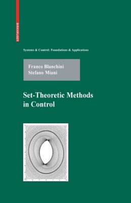 Systems & Control: Foundations & Applications: Set-Theoretic Methods in Control, Stefano Miani, Franco Blanchini