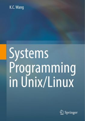 Systems Programming in Unix/Linux, K. C. Wang