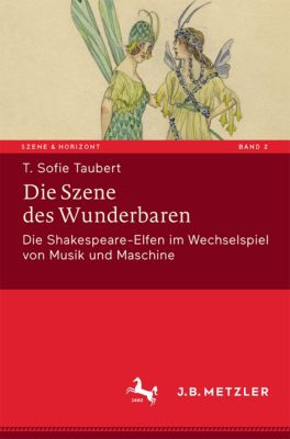 Szene & Horizont. Theaterwissenschaftliche Studien: Die Szene des Wunderbaren, T. Sofie Taubert