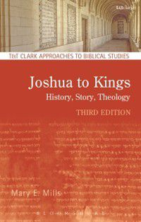 T&T Clark Approaches to Biblical Studies: Joshua to Kings, Mary E. Mills