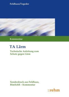 TA-Lärm (Technische Anleitung zum Schutz gegen Lärm), Kommentar, Gerhard Feldhaus, Klaus Tegeder