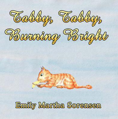 Tabby, Tabby, Burning Bright, Emily Martha Sorensen