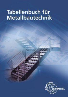 Tabellenbuch für Metallbautechnik, Michael Fehrmann, Eckhard Ignatowitz, Dagmar Köhler, Frank Köhler, Gerhard Lämmlin, Hans-Joachim Pahl, Steinmül