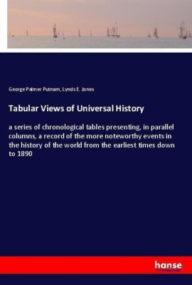 Tabular Views of Universal History, George Palmer Putnam, Lynds E. Jones