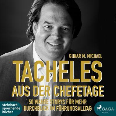 Tacheles aus der Chefetage: 50 wahre Storys für mehr Durchblick im Führungsalltag (Ungekürzt), Gunar M. Michael