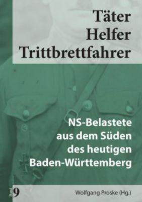 Täter - Helfer - Trittbrettfahrer: Bd.9 NS-Belastete aus dem Süden des heutigen Baden-Württemberg -  pdf epub