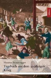 Tagebuch aus dem 30jährigen Krieg - Maurus Friesenegger |