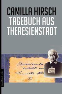 Tagebuch aus Theresienstadt - Camilla Hirsch |