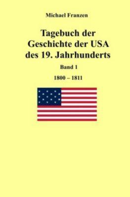 Tagebuch der Geschichte der USA des 19. Jahrhunderts, Band 1 1800-1811 - Michael Franzen |
