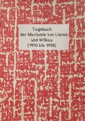 Tagebuch der Marianne von Lieres und Wilkau (1940-1946) - Marianne Kreutzer  