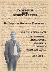 Tagebuch des Schiffsarztes Dr. Hugo von Sammern-Frankenegg - Hugo Sammern-Frankenegg  