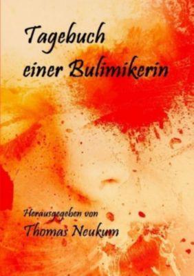 Tagebuch einer Bulimikerin - Thomas Neukum |