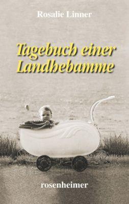 Tagebuch einer Landhebamme - Rosalie Linner |