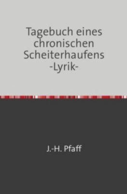 Tagebuch eines chronischen Scheiterhaufens -Lyrik- - Jörn Pfaff  