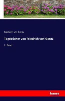 Tagebücher von Friedrich von Gentz - Friedrich von Gentz |