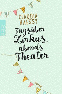 Tagsüber Zirkus, abends Theater, Claudia Haessy