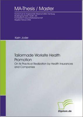 Tailormade Worksite Health Promotion on its Practical Realization by Health Insurances and Companies, Karin Joder