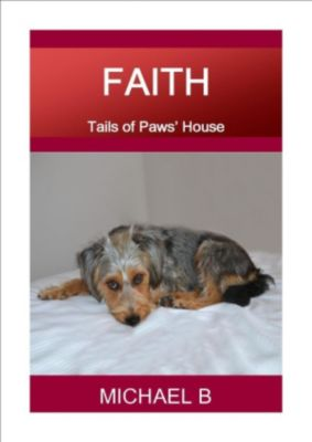 Tails of Paws' House: Faith (Tails of Paws' House), Michael B