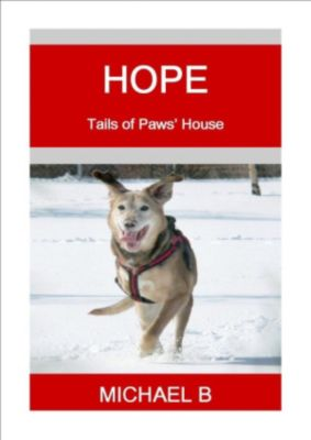Tails of Paws' House: Hope (Tails of Paws' House), Michael B