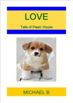 Tails of Paws' House: Love (Tails of Paws' House), Michael B
