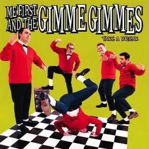 Take a break, Me First And The Gimme Gimmes