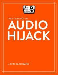 Take Control of Audio Hijack, Kirk McElhearn