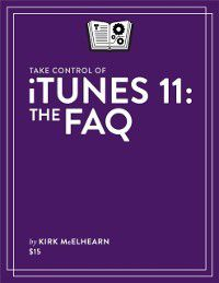 Take Control of iTunes 11: The FAQ, Kirk McElhearn