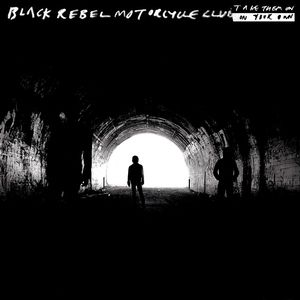 Take Them On,On Your Own-Bonus, Black Rebel Motorcycle Club