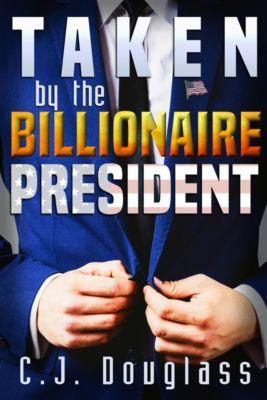 Taken by the Billionaire President, CJ Douglass