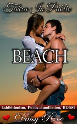Taken In Public: Taken In Public 5: Beach, Daisy Rose