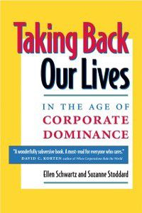Taking Back Our Lives in the Age of Corporate Dominance, Ellen Augustine, Suzanne Stoddard
