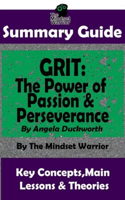 ( Talent & Expertise, Skill Development, Mental Toughness ): Summary Guide: Grit: The Power of Passion and Perseverance: by Angela Duckworth | The Mindset Warrior Summary Guide (( Talent & Expertise, Skill Development, Mental Toughness )), The Mindset Warrior