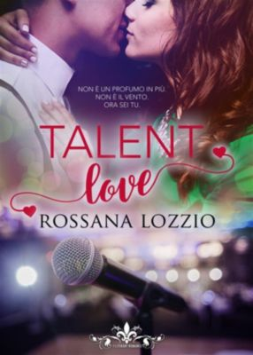 Talent love (Literary Romance), Rossana Lozzio