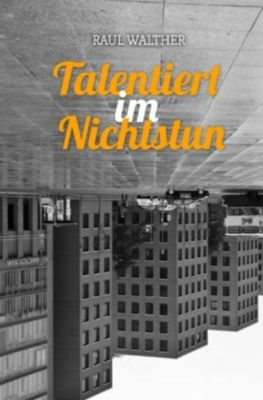 Talentiert im Nichtstun, Raul Walther