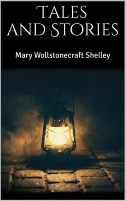 Tales and Stories, Mary Wollstonecraft Shelley