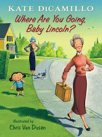 Tales from Deckawoo Drive: Where Are You Going, Baby Lincoln?, Kate DiCamillo