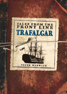Tales from...: Tales from the Front Line - Trafalgar, Peter Warwick