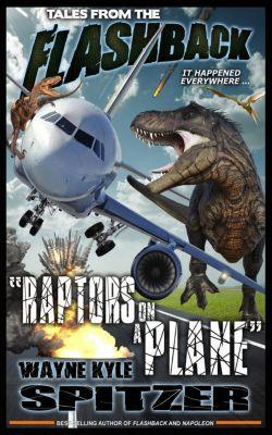 Tales from the Flashback: Tales from the Flashback: Raptors on a Plane, Wayne Kyle Spitzer