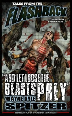 Tales from the Flashback: Tales from the Flashback: And Let Loose the Beasts of Prey, Wayne Kyle Spitzer