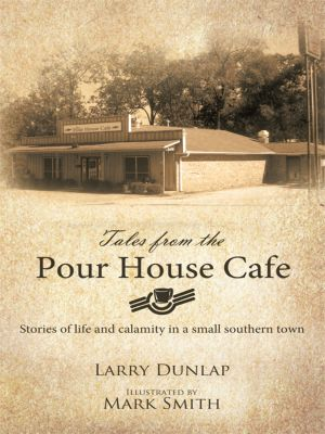 Tales from the Pour House Cafe, Larry H. Dunlap