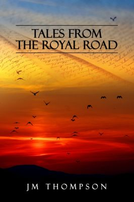 Tales From The Royal Road, J.M. Thompson